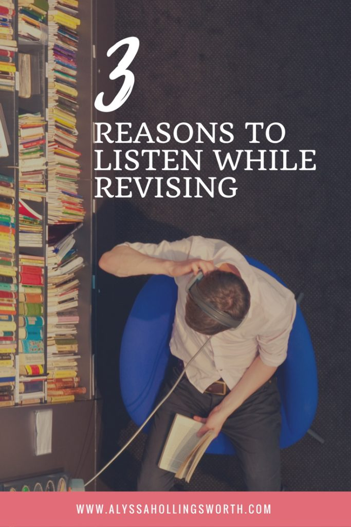 REASONS TO LISTEN WHILE REVISING