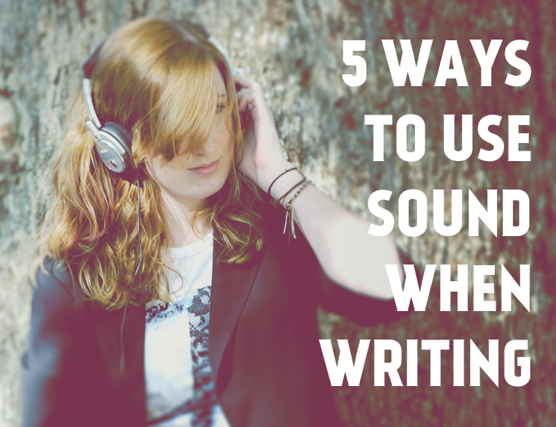 5 Ways to Use Sound When Writing