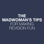 The Madwoman's Tips For Making Revision Fun