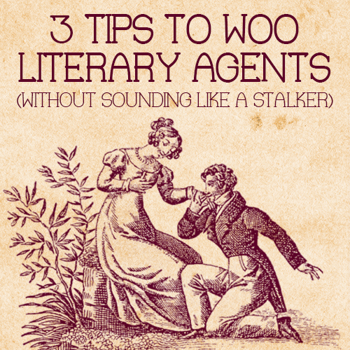 3 Tips to Woo Literary Agents (Without Sounding like a Stalker)