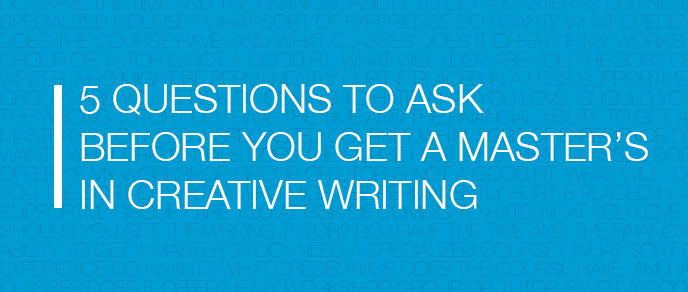 5 Questions to Ask Before You Get a Master's in Creative Writing