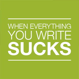When Everything You Write Sucks