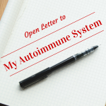 Open Letter to My Autoimmune System