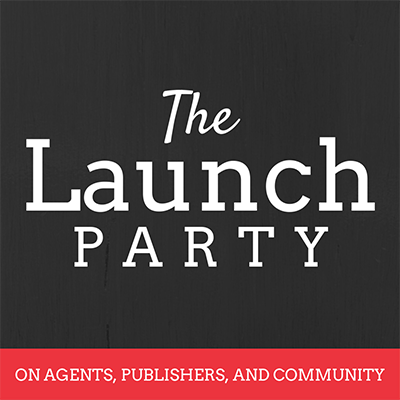 The Launch Party: On Agents, Publishers, and Community