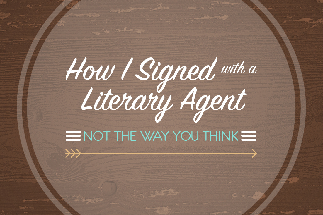 How I Signed with a Literary Agent: Not the Way You Think