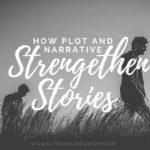 How Plot and Narrative Strengthen Stories