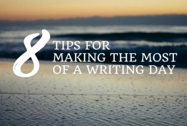 8 Tips for Making the Most of a Writing Day