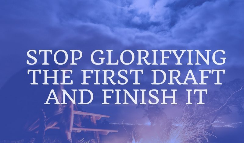 Stop Glorifying the First Draft and Finish It